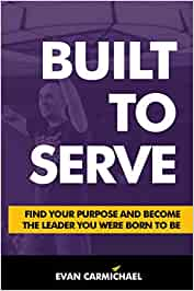 Built To Serve By Evan Carmichael